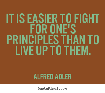 Life quotes - It is easier to fight for one's principles than to live..