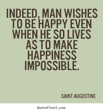 Saint Augustine poster quotes - Indeed, man wishes to be happy even when he.. - Life quotes