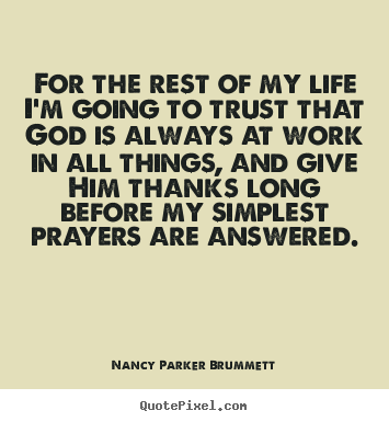 Create graphic picture quotes about life - For the rest of my life i'm going to trust that god..