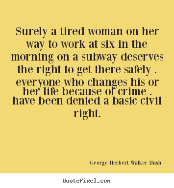 Quotes about life - Surely a tired woman on her way to work at six in the morning..