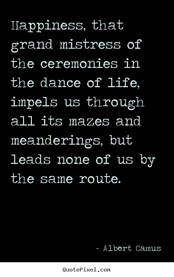 Quote about life - Happiness, that grand mistress of the ceremonies in..