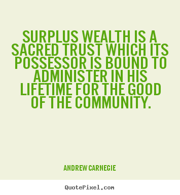 Create custom poster quotes about life - Surplus wealth is a sacred trust which its possessor..