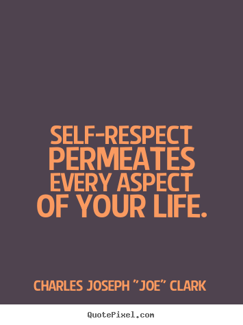 Self Respect Permeates Every Aspect Of Your Life Charles Joseph