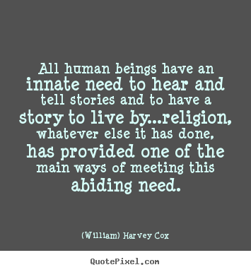 Quotes about life - All human beings have an innate need to hear and tell..