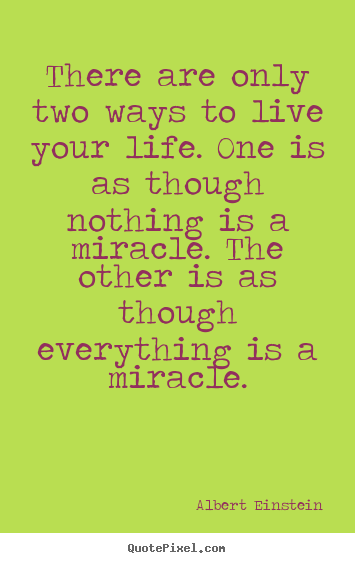 Life quote - There are only two ways to live your life...