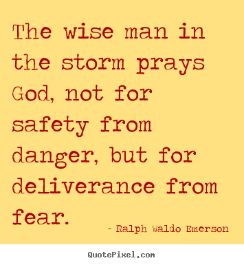Quotes about life - The wise man in the storm prays god, not for safety from..