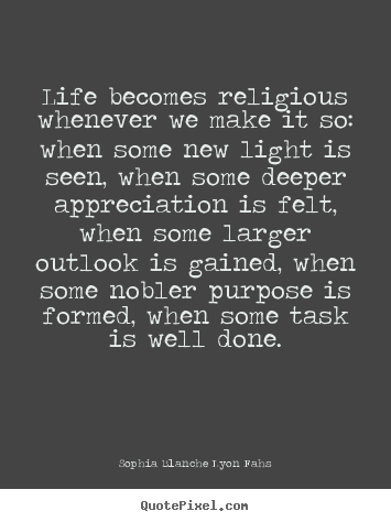 Religious Quotes About Life Awesome Quotes About Life  Life Becomes Religious Whenever We Make It So