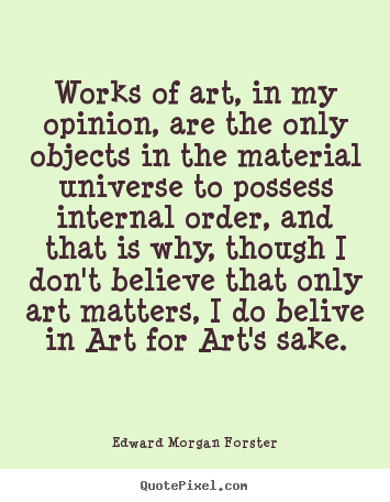 Art Quotes About Life Custom Quotes About Life  Works Of Art In My Opinion Are The Only