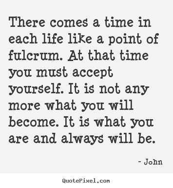 life quotes there comes a time in each life like a point