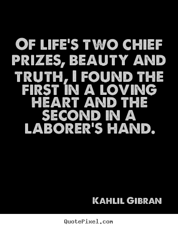 Kahlil Gibran Image Quotes   Of Lifeu0027s Two Chief Prizes, Beauty And Truth,.