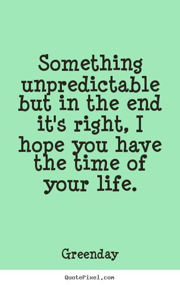 End Of Life Quotes Inspirational Endearing Life Quote  Something Unpredictable But In The End It's Right