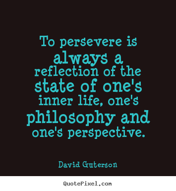 David Guterson poster quotes - To persevere is always a reflection of the state of one's inner life,.. - Life quotes