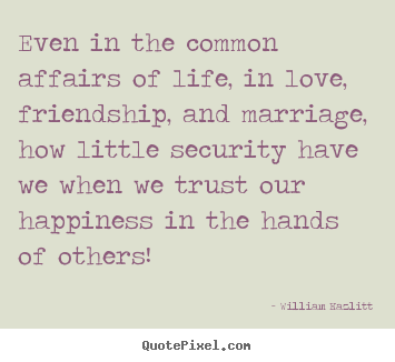 Quote about life - Even in the common affairs of life, in love, friendship,..