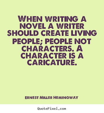 Make custom picture quotes about life - When writing a novel a writer should create living people; people..