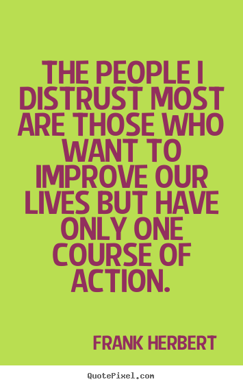 Quote about life - The people i distrust most are those who..