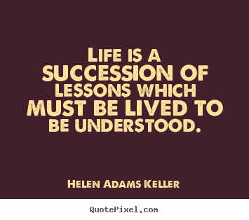 Design picture quotes about life - Life is a succession of lessons which must be..
