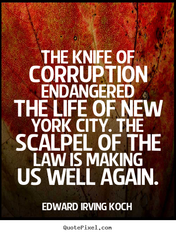 Make picture quotes about life - The knife of corruption endangered the life of new york city. the..