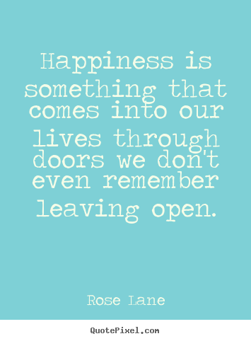 Life sayings - Happiness is something that comes into our lives..