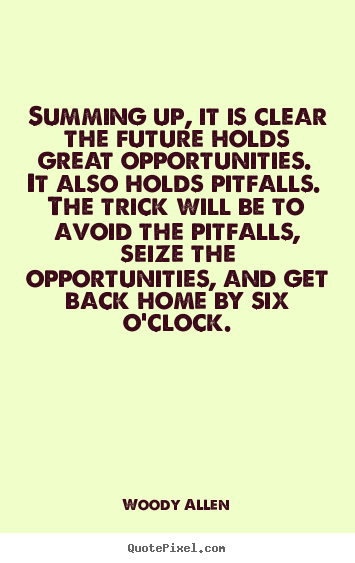 Life quotes - Summing up, it is clear the future holds great..