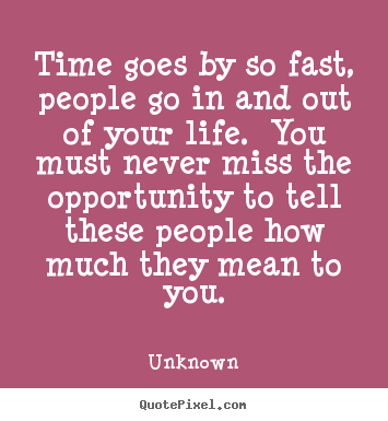 Life quotes - Time goes by so fast, people go in and out of..
