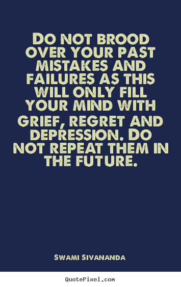 Create your own picture quotes about life - Do not brood over your past mistakes and failures..