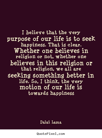 How to make poster quote about life - I believe that the very purpose of our life..