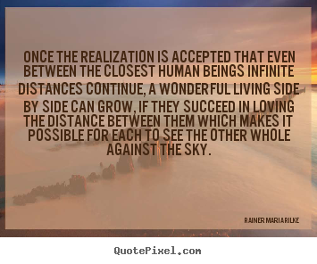 How to make poster quote about life - Once the realization is accepted that even between the closest human..