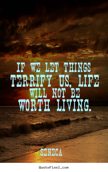 Quotes about life - If we let things terrify us, life will not be..