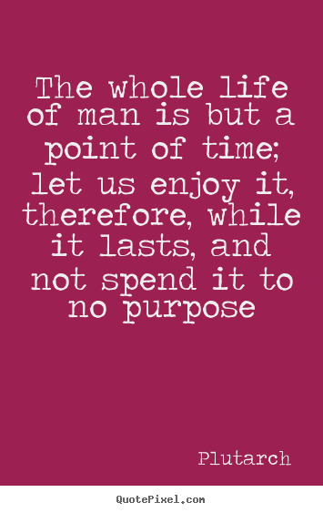 Plutarch picture quotes - The whole life of man is but a point of time;.. - Life quotes