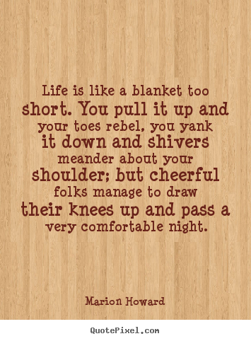 Marion Howard picture quote - Life is like a blanket too short. you pull.. - Life sayings