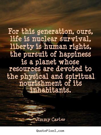 life quotes for this generation ours life is nuclear