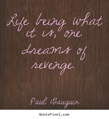 Life being what it is, one dreams of revenge. Paul Gauguin great life quotes