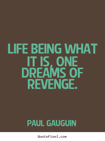 How to design picture quotes about life - Life being what it is, one dreams of revenge.
