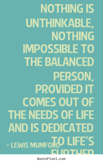 Life Quotes   Nothing Is Unthinkable, Nothing Impossible To The.