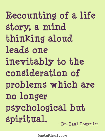 Quotes about life - Recounting of a life story, a mind thinking aloud leads..