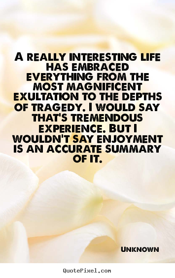 Life quotes - A really interesting life has embraced everything from the most magnificent..