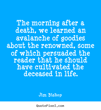 Life quote - The morning after a death, we learned an avalanche..