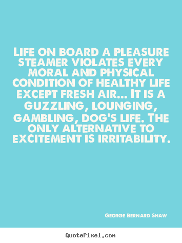 Customize poster quotes about life - Life on board a pleasure steamer violates..