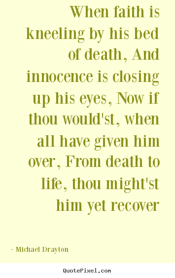 Design custom photo quotes about life - When faith is kneeling by his bed of death, and innocence is..