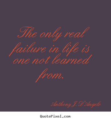 Life quote - The only real failure in life is one not learned from.