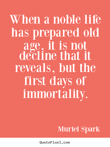 Quotes about life - When a noble life has prepared old age, it is..