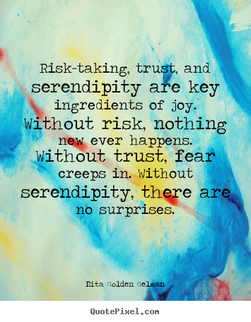 How to make picture quotes about life - Risk-taking, trust, and serendipity are key..