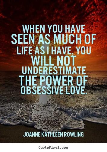 Life quotes - When you have seen as much of life as i have, you will not..