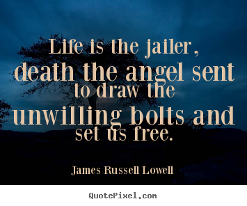 Make custom poster quote about life - Life is the jailer, death the angel sent..