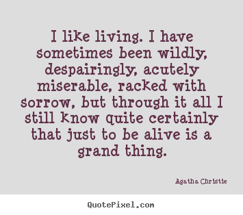 Customize picture quotes about life - I like living. i have sometimes been wildly, despairingly,..