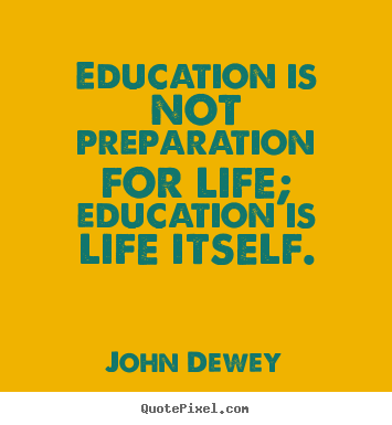 Education And Life Quotes Extraordinary Quotes About Life  Education Is Not Preparation For Life