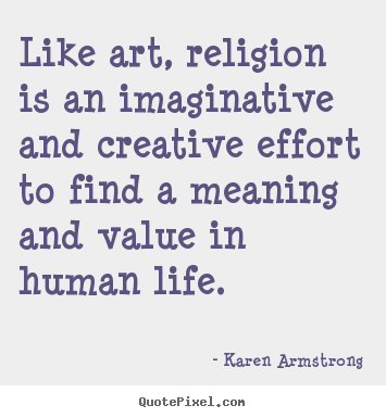 Life Quote Like Art Religion Is An Imaginative And Creative