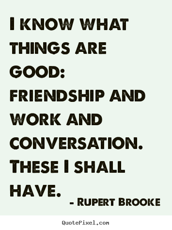 Make custom picture quotes about life - I know what things are good:  friendship and..