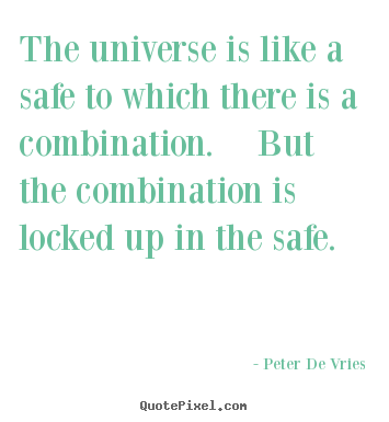 Make image quote about life - The universe is like a safe to which there..