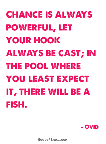 Life quotes - Chance is always powerful, let your hook always..